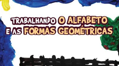 Trabalhando o Alfabeto e as Formas Geom�tricas